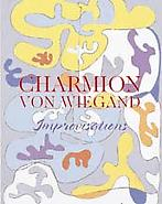 Charmion von Wiegand: Improvisations - 1945