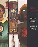 Family Legacies: The Art of Betye, Lezley and Alis...